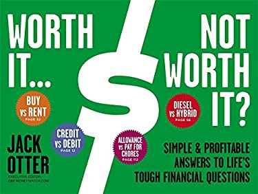 Worth It... Not Worth It?: Simple & Profitable Answers to Life's Tough Financial Questions 9781455508440