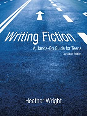 Writing Fiction: A Hands-On Guide for Teens: Canadian Edition 9781450225427