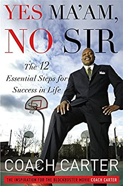 Yes Ma'am, No Sir: The 12 Essential Steps for Success in Life 9781455502349
