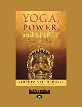 Yoga, Power, and Spirit: Patanjali the Shaman 9781458774002