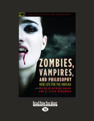 Zombies, Vampires, and Philosophy: New Life for the Undead (Large Print 16pt) 9781459601079