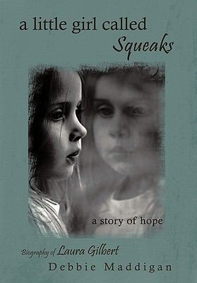 A Little Girl Called Squeaks: A Story of Hope 9781456754051