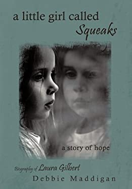 A Little Girl Called Squeaks: A Story of Hope 9781456754068