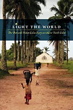 Light the World - The Ben and Helen Eidse Story as Told to Faith Eidse 9781460200322