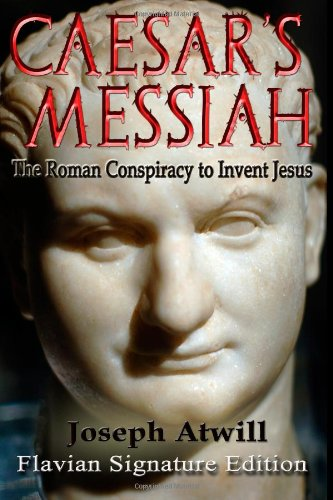 Caesar's Messiah: The Roman Conspiracy to Invent Jesus 9781461096405