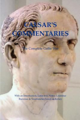 Caesar's Commentaries: The Complete Gallic War 9781461148555
