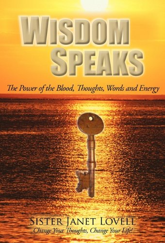 Wisdom Speaks: The Power of the Blood, Thoughts, Words and Energy 9781462002849