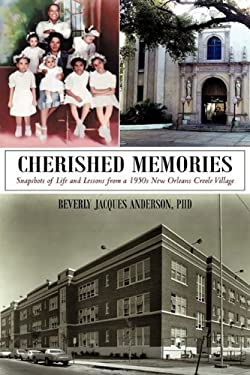 Cherished Memories: Snapshots of Life and Lessons from a 1950s New Orleans Creole Village 9781462003204