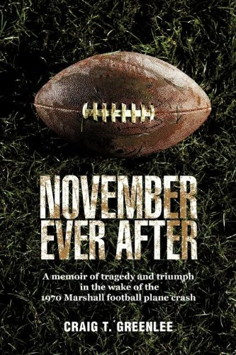 November Ever After: A Memoir of Tragedy and Triumph in the Wake of the 1970 Marshall Football Plane Crash 9781462004041