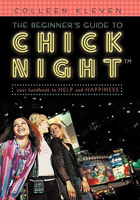 The Beginner's Guide to Chick Night: Your Handbook to Help and Happiness 9781462005024