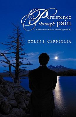 Persistence Through Pain: A Novel about Life, or Something Like It 9781462005772