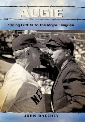 Augie: Stalag Luft VI to the Major Leagues 9781462007257