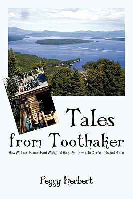 Tales from Toothaker: How We Used Humor, Hard Work, and Hand-Me-Downs to Create an Island Home 9781462007431
