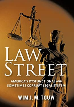 Law Street: America's Dysfunctional and Sometimes Corrupt Legal System 9781462008742
