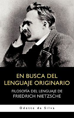 En Busca del Lenguaje Originario: Filosof a del Lenguaje de Friedrich Nietzsche 9781462009435
