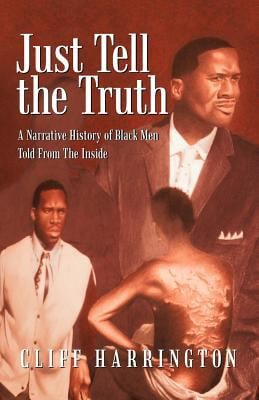 Just Tell the Truth: A Narrative History of Black Men Told from the Inside 9781462009497