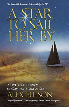 A Star to Sail Her by: A Five-Year Odyssey of Coming of Age at Sea 9781462018321