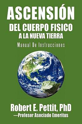 Ascensi N del Cuerpo Fisico a la Nueva Tierra: Manual de Instrucciones 9781462021840