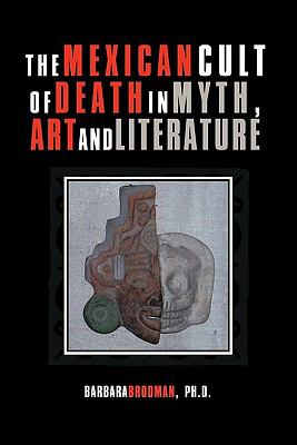 The Mexican Cult of Death in Myth, Art and Literature 9781462022618