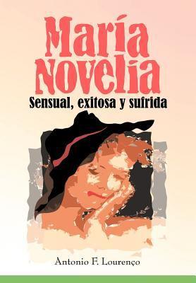 Mar a Novelia: Sensual, Exitosa y Sufrida 9781462024827