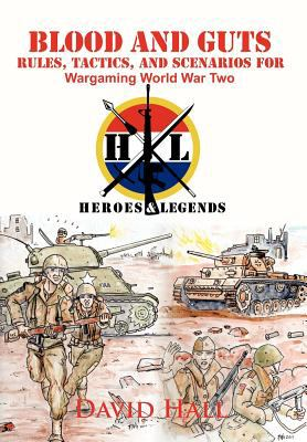 Blood and Guts: Rules, Tactics, and Scenarios for Wargaming World War Two 9781462025558