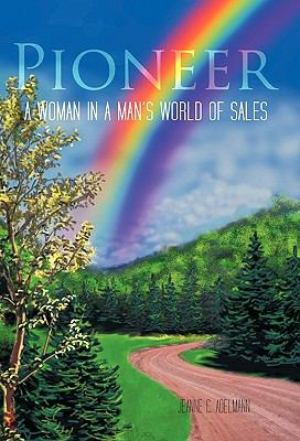 Pioneer: A Woman in a Man's World of Sales 9781462026029