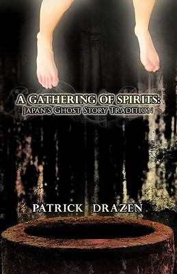 A Gathering of Spirits: Japan's Ghost Story Tradition: From Folklore and Kabuki to Anime and Manga 9781462029426