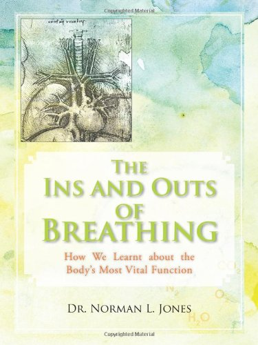 The Ins and Outs of Breathing: How We Learnt about the Body's Most Vital Function 9781462030064