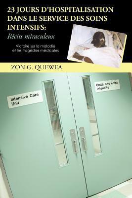 23 Jours D'Hospitalisation Dans Le Service Des Soins Intensifs: R Cits Miraculeux: Victoire Sur La Maladie Et Les Trag Dies M Dicales 9781462030545
