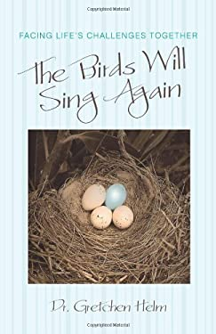 The Birds Will Sing Again: Facing Life's Challenges Together 9781462030569