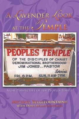 A Lavender Look at the Temple: A Gay Perspective of the Peoples Temple 9781462035298