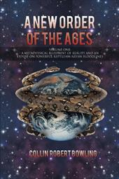 A New Order of the Ages: Volume One: A Metaphysical Blueprint of Reality and an Expos on Powerful Reptilian/Aryan Bloodlines