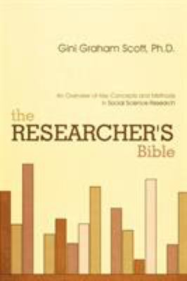 The Researcher's Bible: An Overview of Key Concepts and Methods in Social Science Research 9781462037773