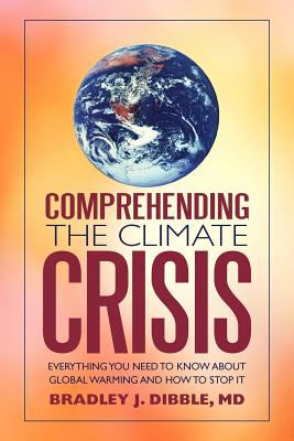 Comprehending the Climate Crisis: Everything You Need to Know about Global Warming and How to Stop It 9781462045198