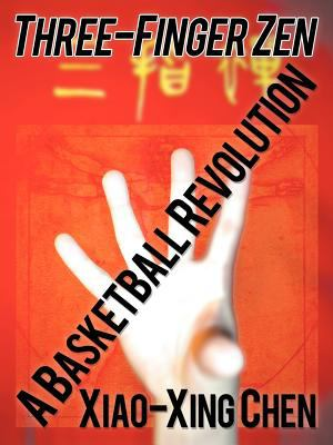 Three-Finger Zen: A Basketball Revolution 9781462047178