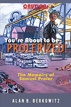 Caution: You're about to Be Prolerized: The Memoirs of Samuel Proler 9781462051649