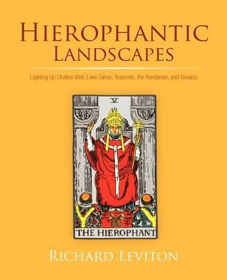 Hierophantic Landscapes: Lighting Up Chalice Well, Lake Tahoe, Yosemite, the Rondanes, and Oaxaca 9781462054145