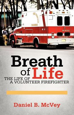 Breath of Life: The Life of a Volunteer Firefighter 9781462054213