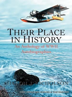 Their Place in History: An Anthology of WWII Autobiographies 9781462054510
