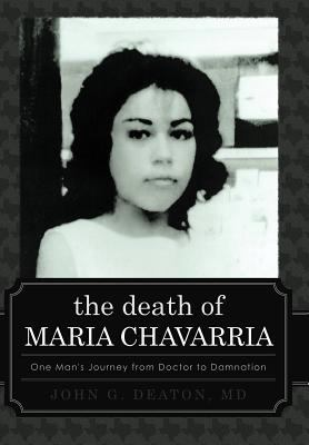 The Death of Maria Chavarria: One Man's Journey from Doctor to Damnation 9781462055265