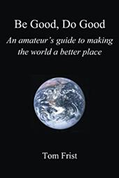 Be Good, Do Good: An Amateur's Guide to Making the World a Better Place 15687171