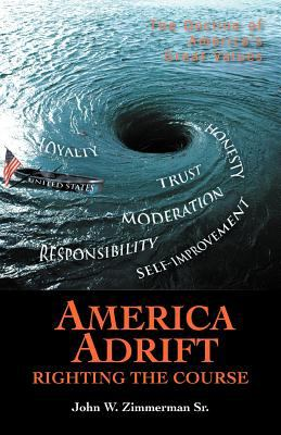 America Adrift-Righting the Course: The Decline of America's Great Values 9781462059393