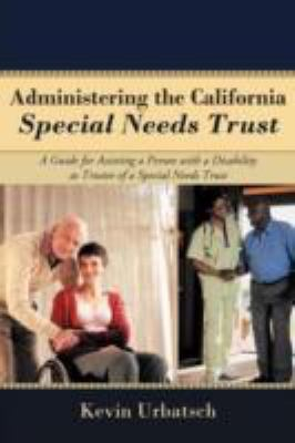 Administering the California Special Needs Trust: A Guide for Assisting a Person with a Disability as Trustee of a Special Needs Trust 9781462060511