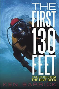 The First 130 Feet: True Stories from the Dive Deck 9781462063024