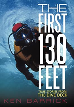 The First 130 Feet: True Stories from the Dive Deck 9781462063048