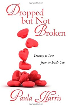 Dropped But Not Broken: Learning to Love from the Inside Out 9781462063826