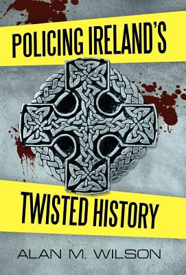Policing Ireland's Twisted History 9781462064687