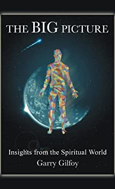 The Big Picture: Insights from the Spiritual World 9781462071081
