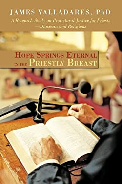 Hope Springs Eternal in the Priestly Breast: A Research Study on Procedural Justice for Priests-Diocesan and Religious 9781462072415