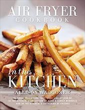 Air Fryer Cookbook: In the Kitchen 22849092